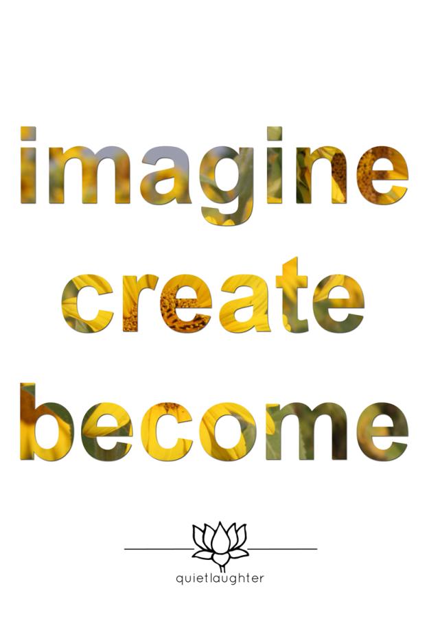 Quietlaughter Imagine Create Become