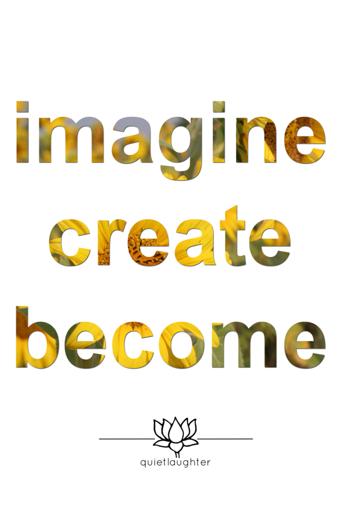 Quietlaughter Imagine Create Become